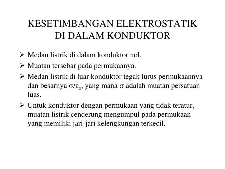 Medan listrik di dalam konduktor nol.