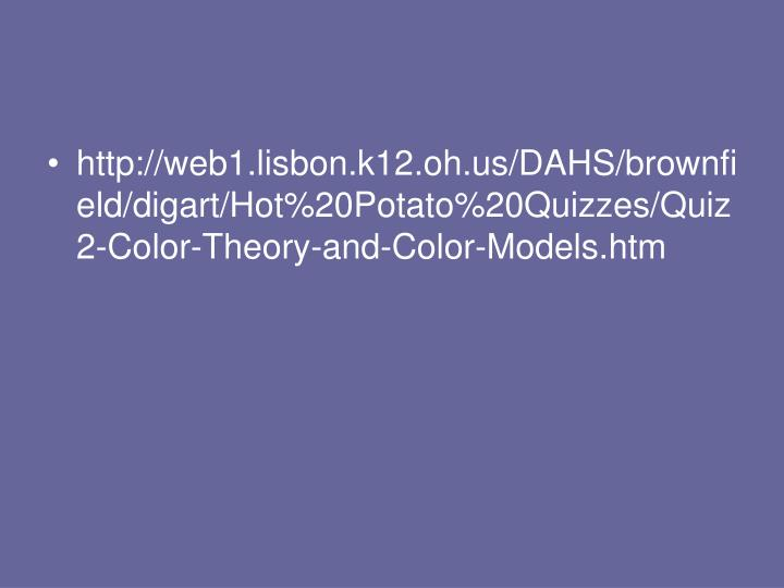 http://web1.lisbon.k12.oh.us/DAHS/brownfield/digart/Hot%20Potato%20Quizzes/Quiz2-Color-Theory-and-Color-Models.htm