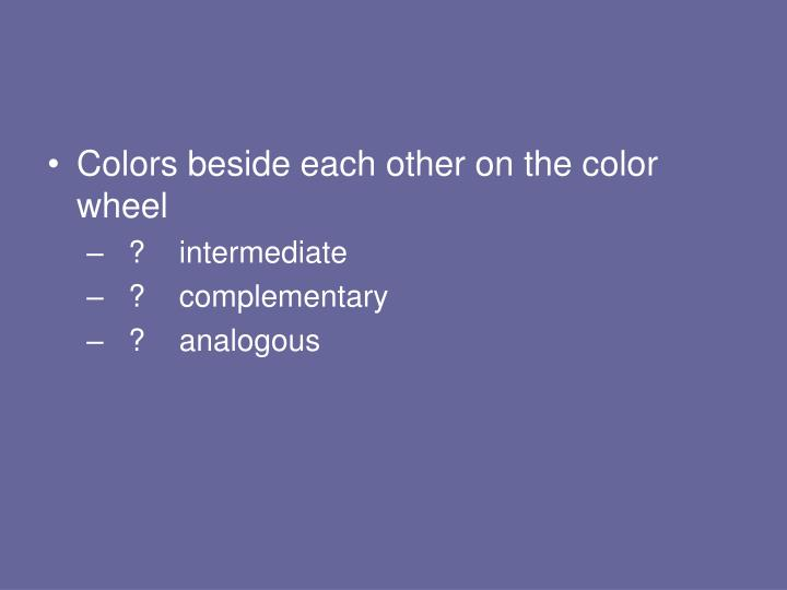 Colors beside each other on the color wheel