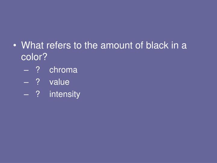 What refers to the amount of black in a color?