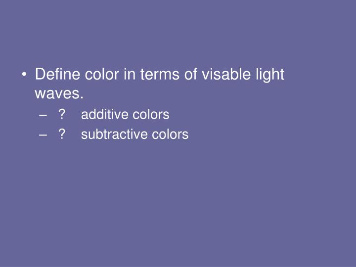 Define color in terms of visable light waves.