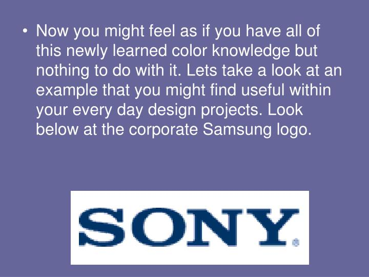 Now you might feel as if you have all of this newly learned color knowledge but nothing to do with it. Lets take a look at an example that you might find useful within your every day design projects. Look below at the corporate Samsung logo.