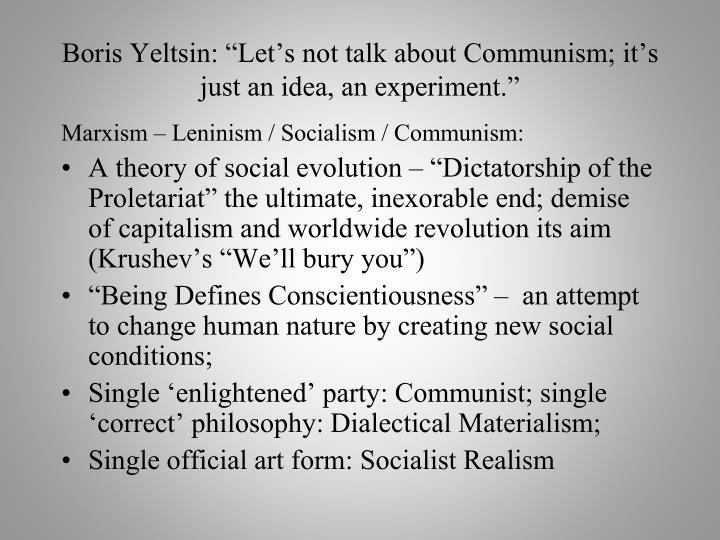 "Boris Yeltsin: ""Let's not talk about Communism; it's just an idea, an experiment."""