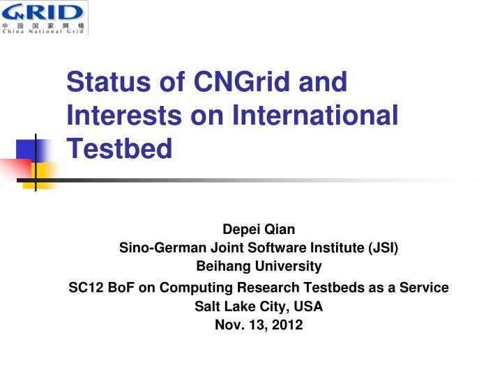Status of CNGrid and Interests on International Testbed