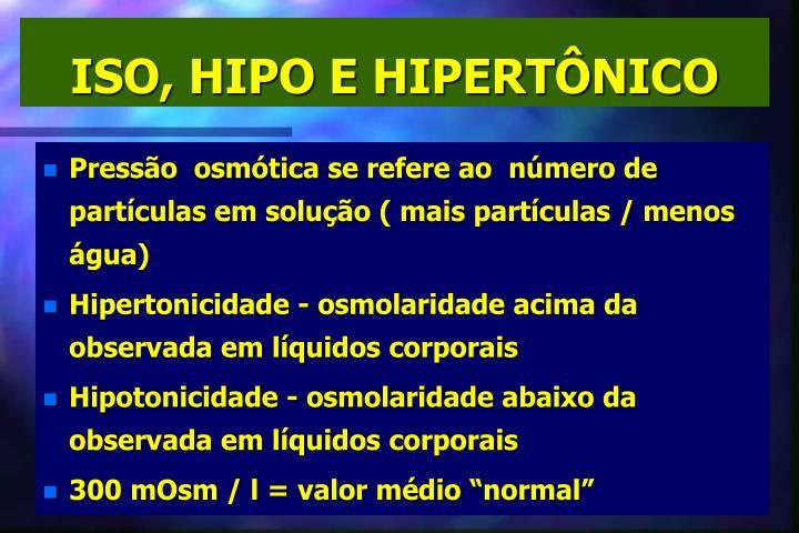 ISO, HIPO E HIPERTÔNICO