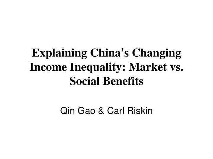 Explaining china s changing income inequality market vs social benefits