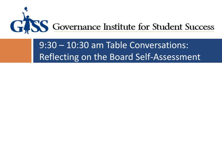 9:30 – 10:30 am Table Conversations: Reflecting on the Board Self-Assessment