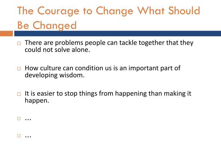 The Courage to Change What Should Be Changed
