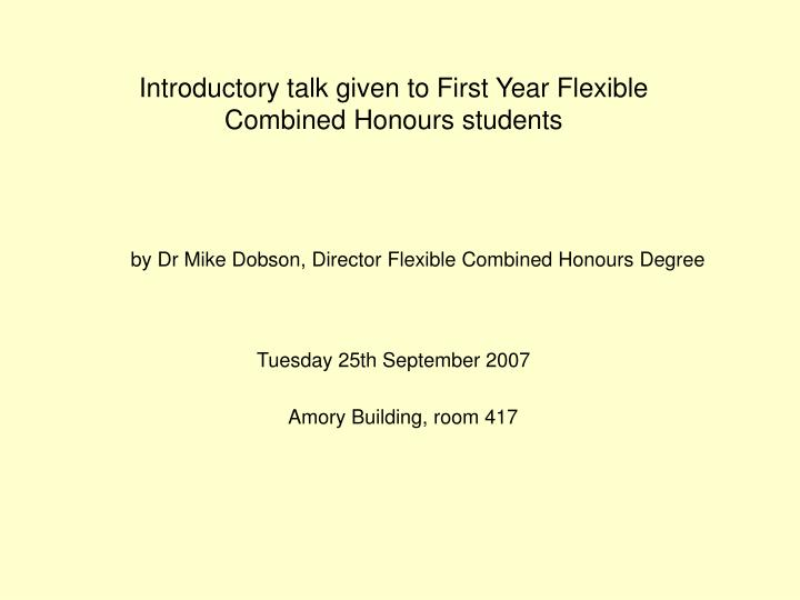 Introductory talk given to First Year Flexible