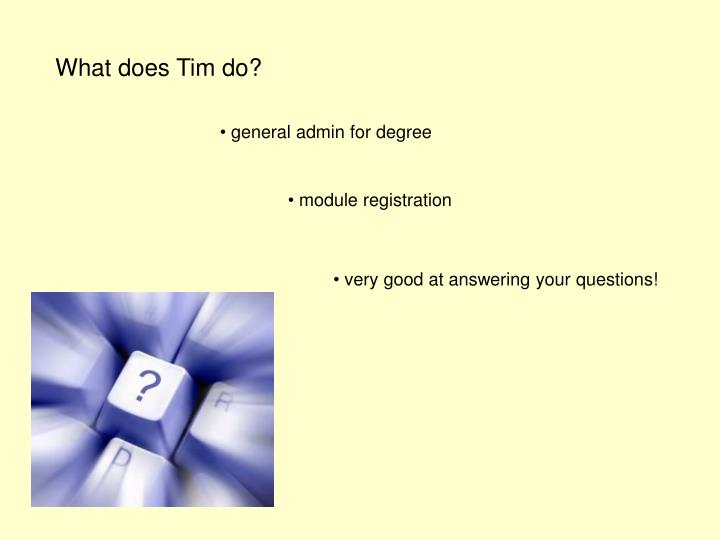 What does Tim do?