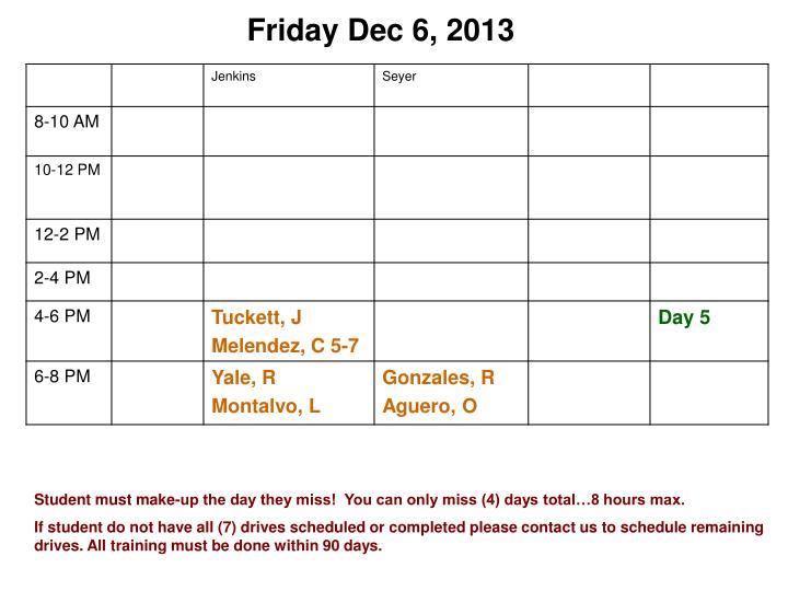 Friday Dec 6, 2013