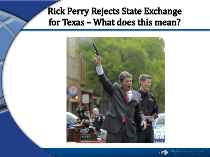 Rick Perry Rejects State Exchange for Texas – What does this mean?