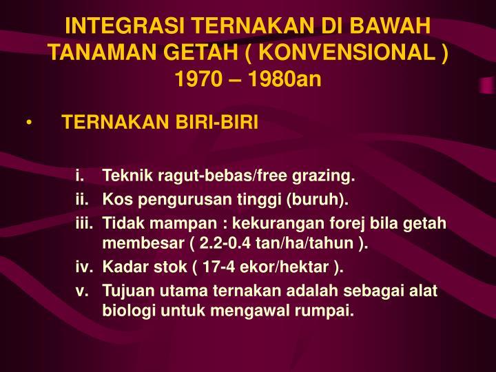 INTEGRASI TERNAKAN DI BAWAH TANAMAN GETAH ( KONVENSIONAL ) 1970 – 1980an