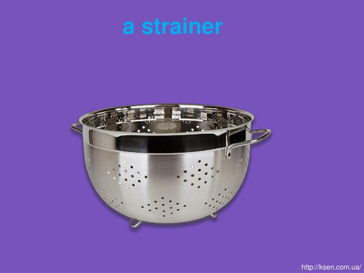 a strainer