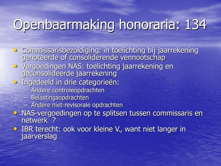 Openbaarmaking honoraria: 134