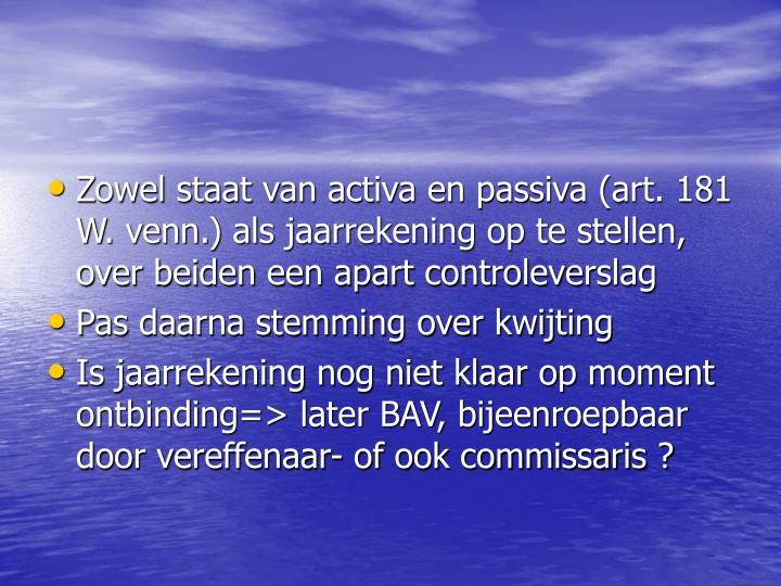 Zowel staat van activa en passiva (art. 181 W. venn.) als jaarrekening op te stellen, over beiden een apart controleverslag