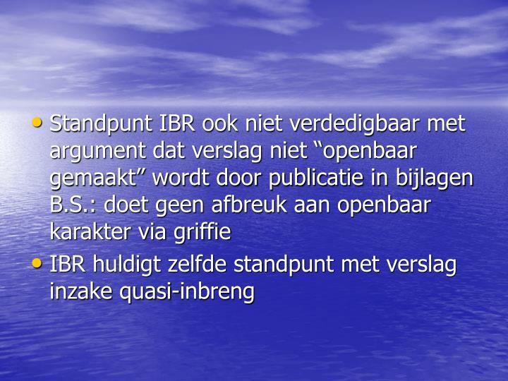 """Standpunt IBR ook niet verdedigbaar met argument dat verslag niet """"openbaar gemaakt"""" wordt door publicatie in bijlagen B.S.: doet geen afbreuk aan openbaar karakter via griffie"""