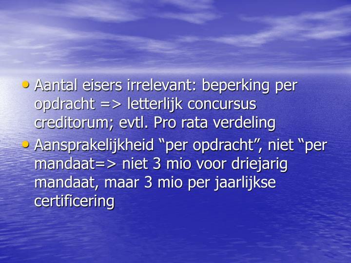 Aantal eisers irrelevant: beperking per opdracht => letterlijk concursus creditorum; evtl. Pro rata verdeling