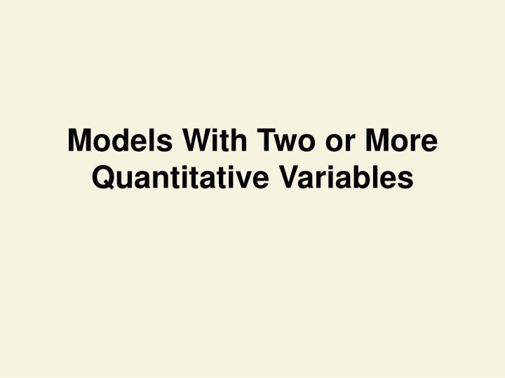 Models With Two or More Quantitative Variables