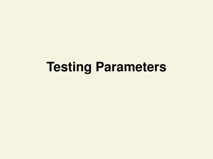 Testing Parameters