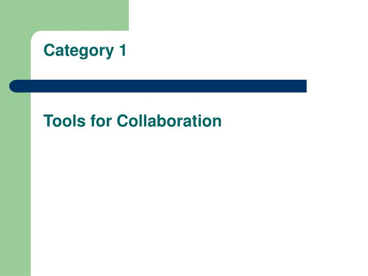 Category 1 tools for collaboration