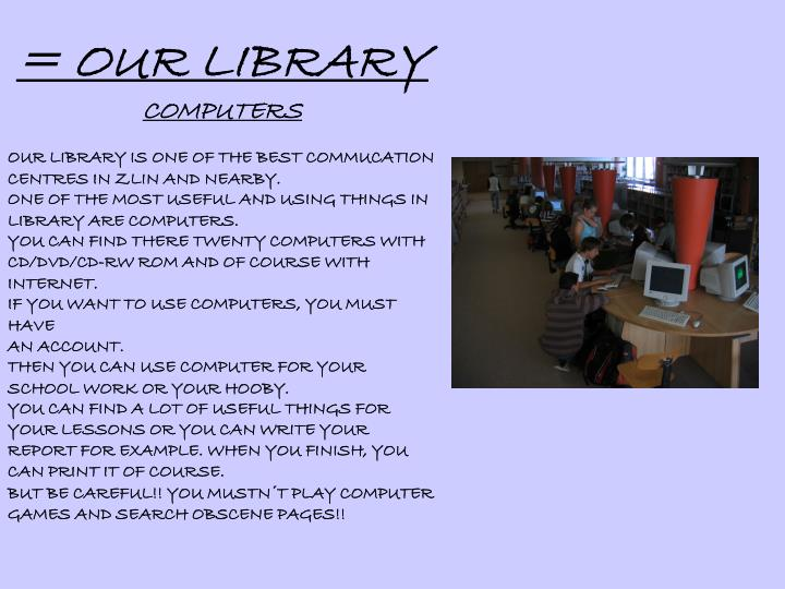 = OUR LIBRARY