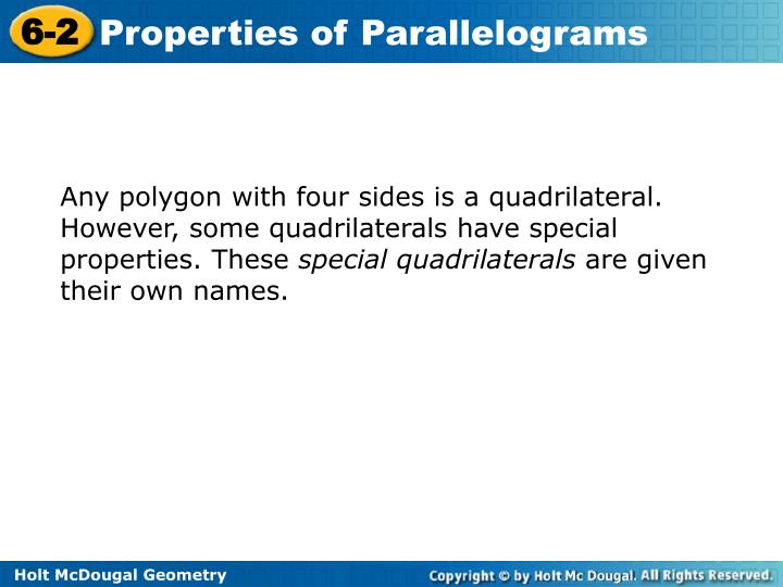 Any polygon with four sides is a quadrilateral. However, some quadrilaterals have special properties. These