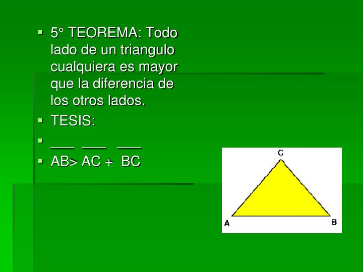 5° TEOREMA: Todo lado de un triangulo cualquiera es mayor que la diferencia de los otros lados.