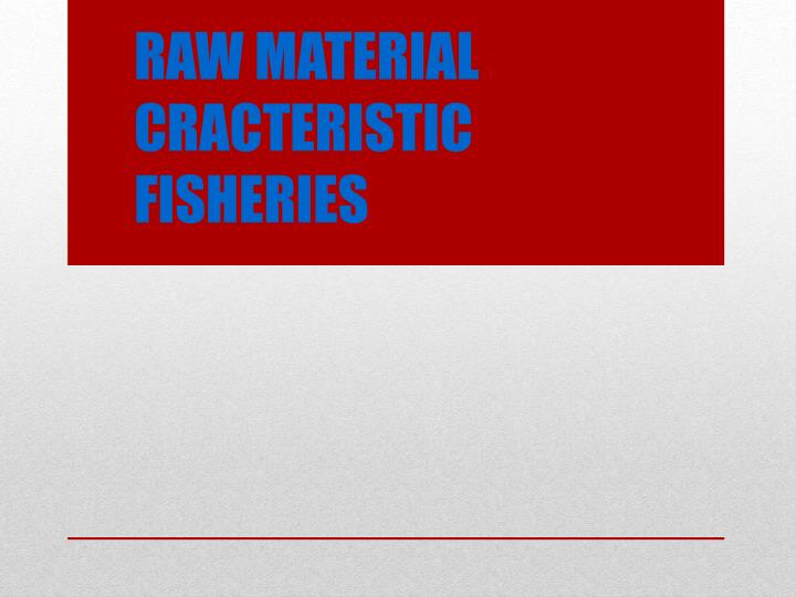 Raw material cracteristic fisheries