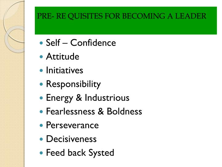 PRE- RE QUISITES FOR BECOMING A LEADER