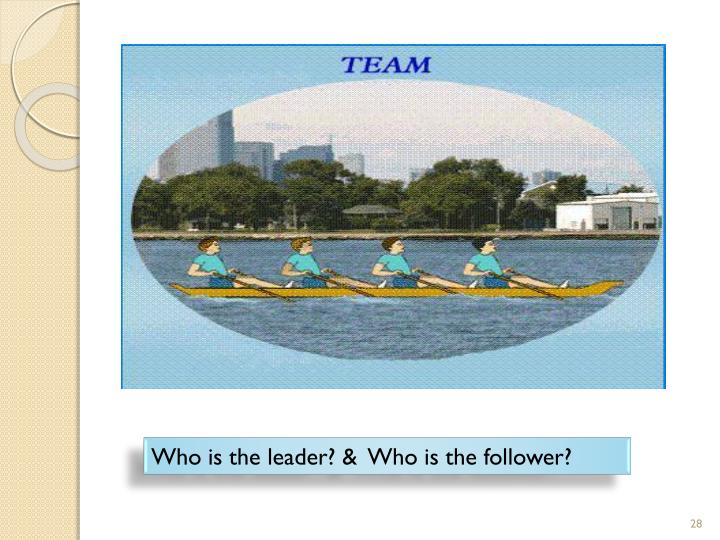 Who is the leader? &  Who is the follower?