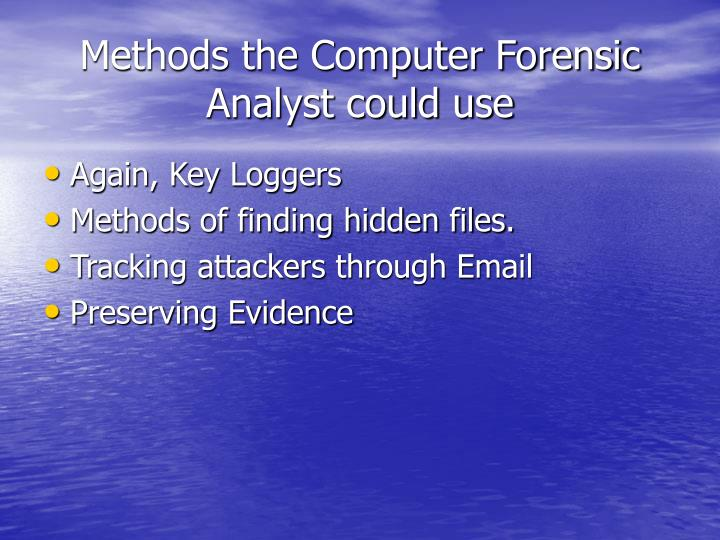 Methods the Computer Forensic Analyst could use