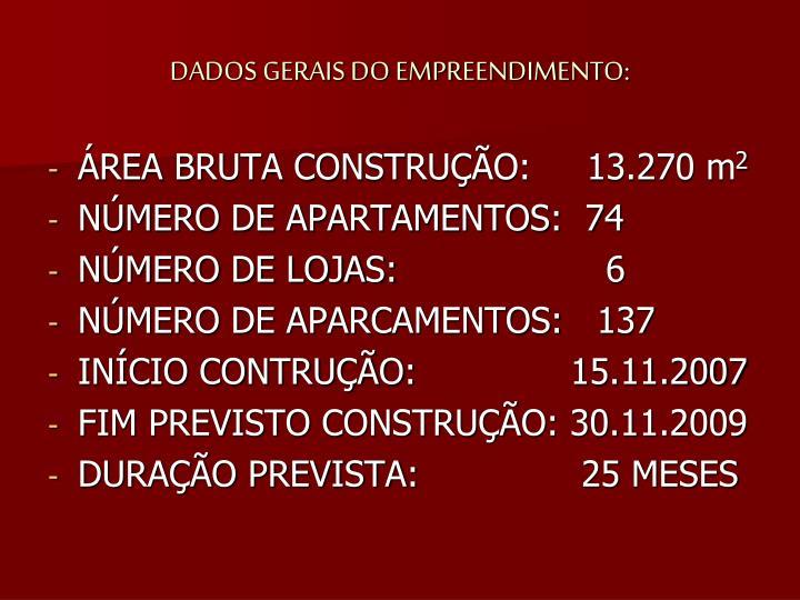 DADOS GERAIS DO EMPREENDIMENTO: