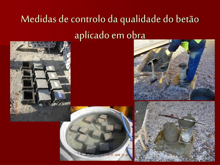 Medidas de controlo da qualidade do betão aplicado em obra
