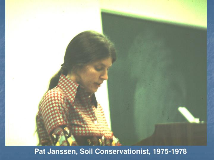 Pat Janssen, Soil Conservationist, 1975-1978