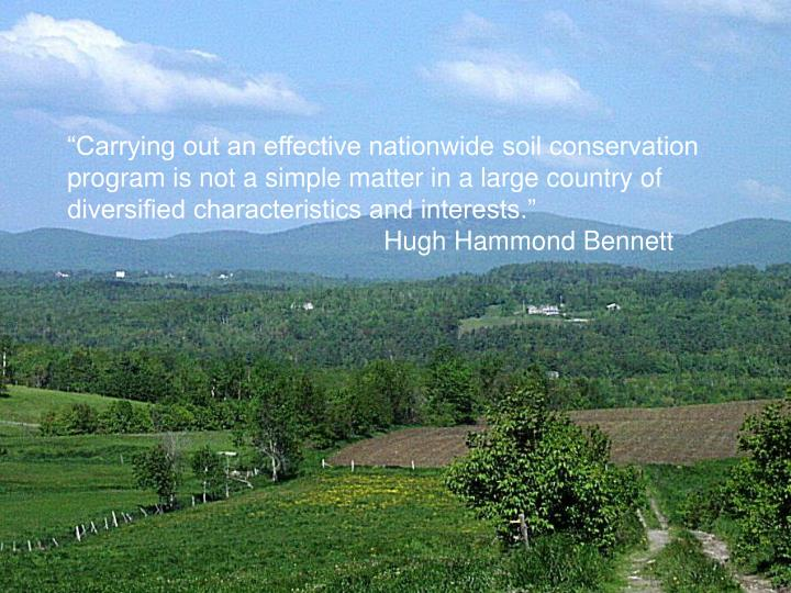 """Carrying out an effective nationwide soil conservation program is not a simple matter in a large country of diversified characteristics and interests."""