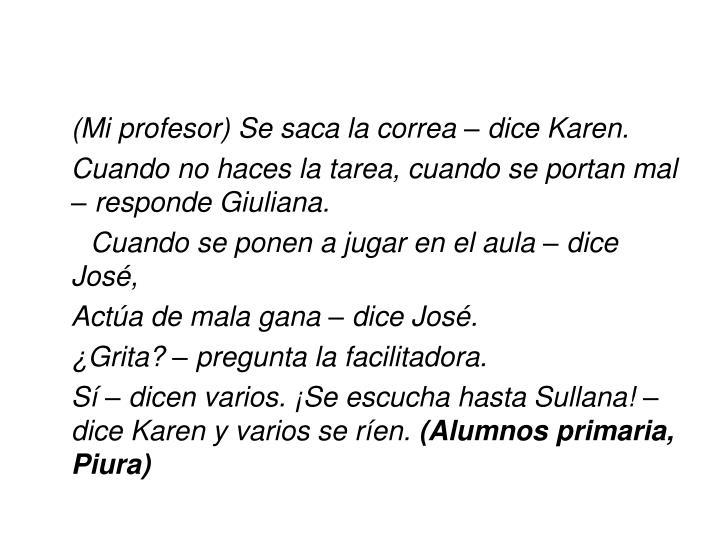 (Mi profesor) Se saca la correa – dice Karen.