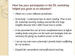 how has your participation in the dl workshop helped you grow as an educator
