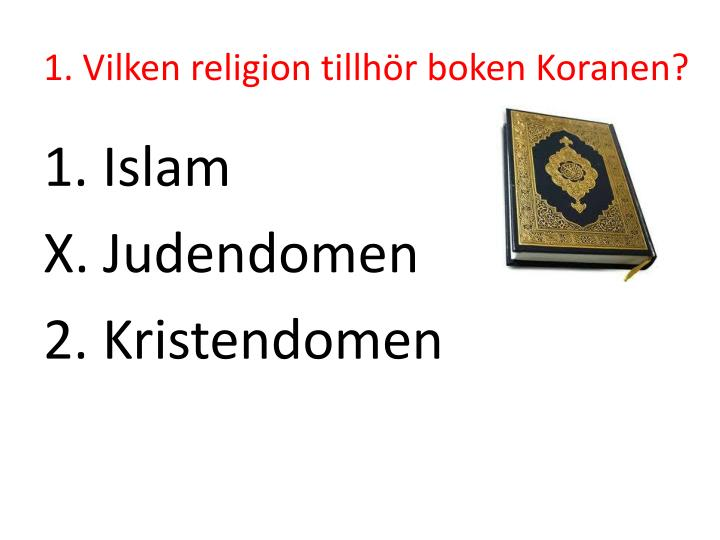1. Vilken religion tillhör boken Koranen?