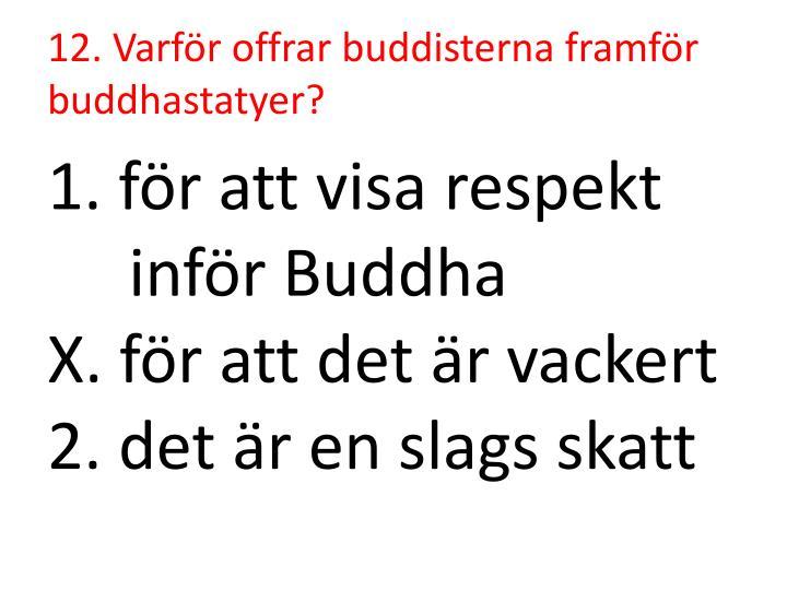 12. Varför offrar buddisterna framför buddhastatyer?