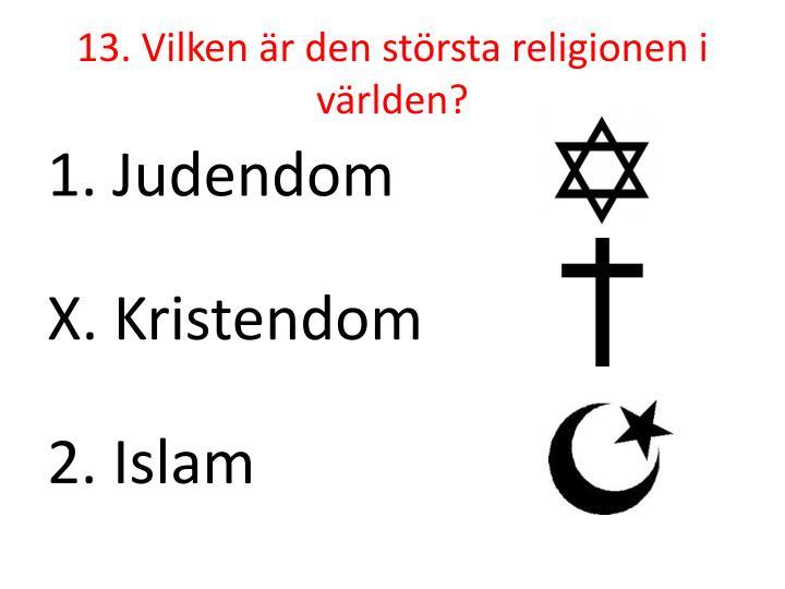 13. Vilken är den största religionen i världen?