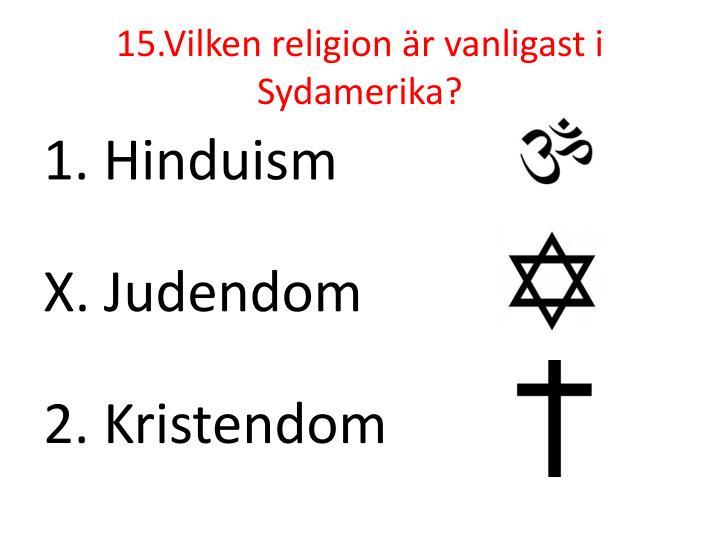 15.Vilken religion är vanligast i Sydamerika?