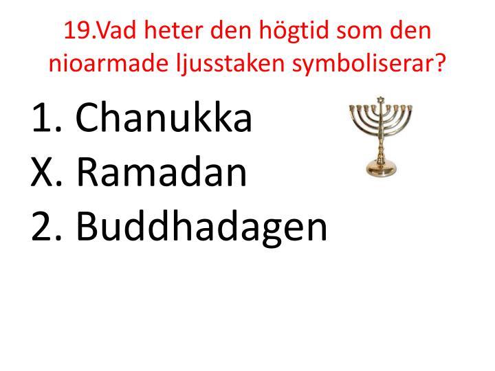 19.Vad heter den högtid som den nioarmade ljusstaken symboliserar?