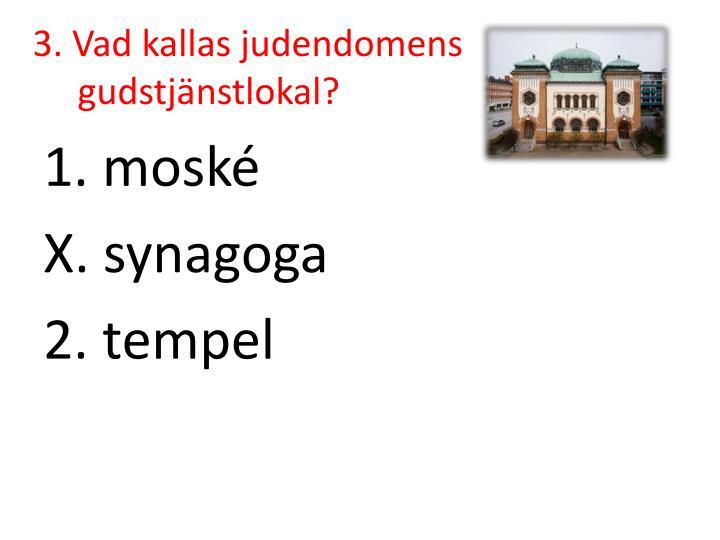 3. Vad kallas judendomens