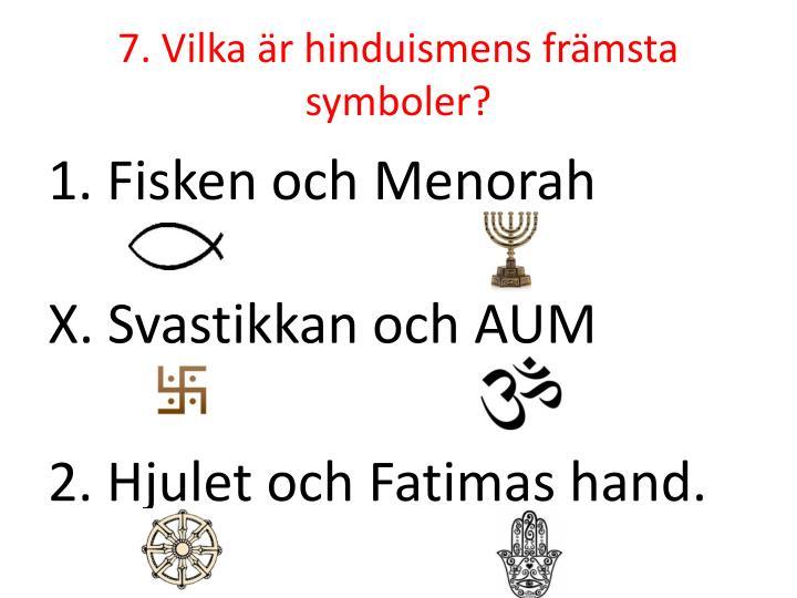 7. Vilka är hinduismens främsta symboler?