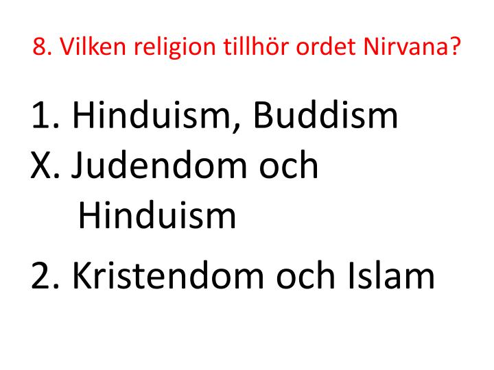 8. Vilken religion tillhör ordet Nirvana?