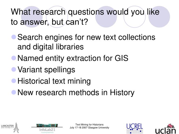 What research questions would you like to answer, but can't?
