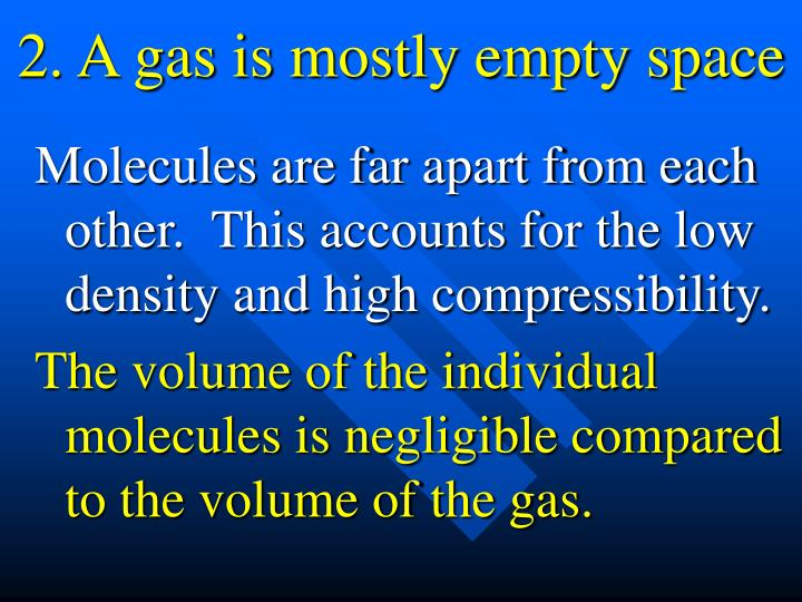 2. A gas is mostly empty space