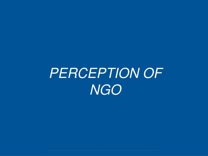 PERCEPTION OF NGO