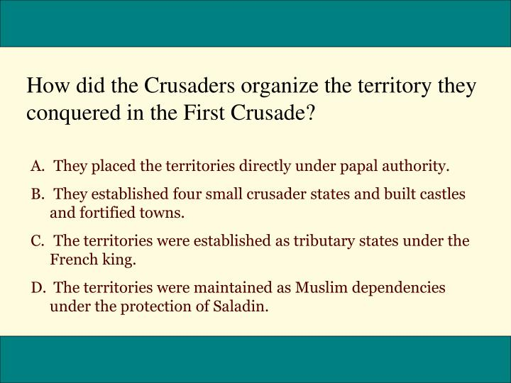 How did the Crusaders organize the territory they conquered in the First Crusade?